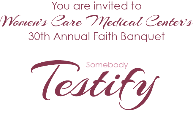 You are invited to Women's Care Medical Center's 30th annual faith banquet - Somebody Testify